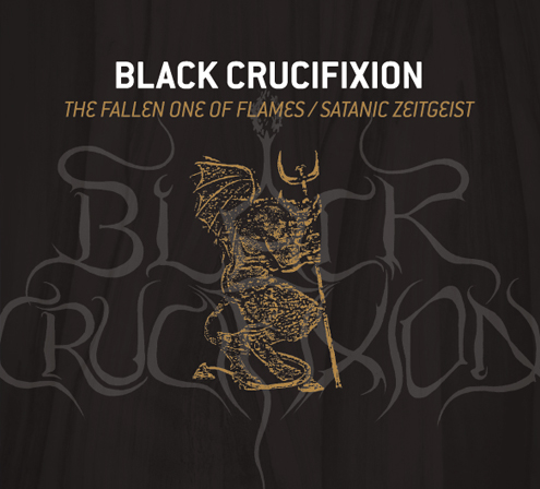 Black Crucifixion - The Fallen One of Flames / Satanic Zeitgeist [Compilation] (2011)