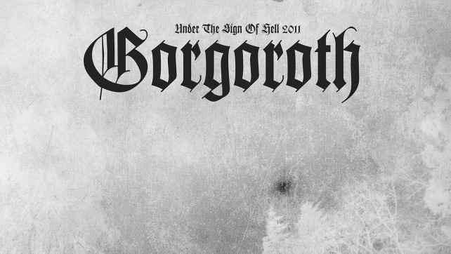 "GORGOROTH ""UNDER THE SIGN OF HELL 2011"" CD/LIM.DIGIPACK CD/LIM.LP/LIM.PIC.LP/T-SHIRT/HOODED ZIPPER"